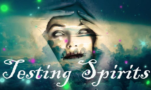 Testing Spirits – 6 Things You absolutely MUST Know