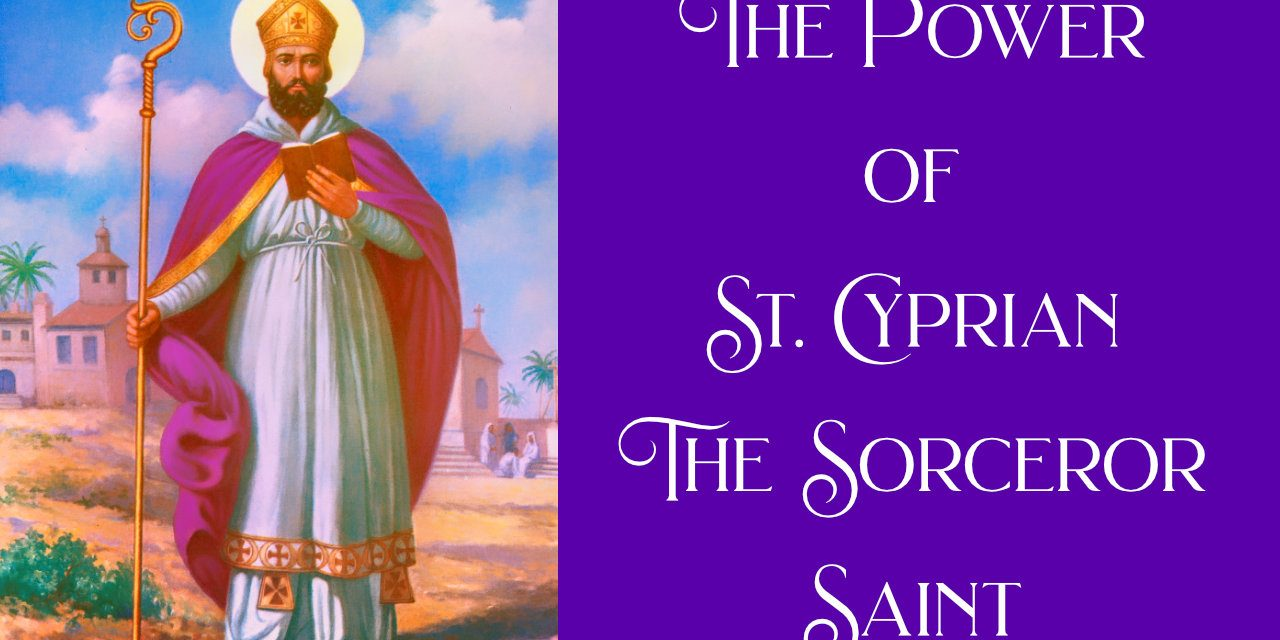 THE POWER OF ST. CYPRIAN The AMAZING SORCERER Saint