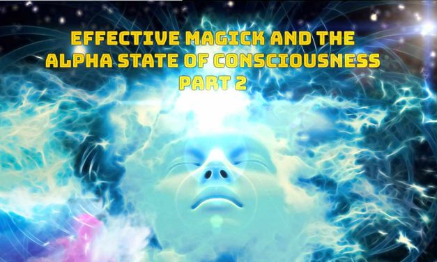 Effective Magick and the Alpha State Of Consciousness PT.2